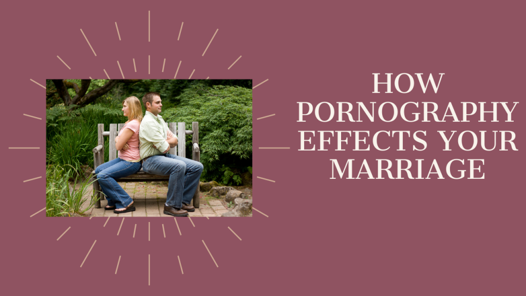 How Pornograhy Effects Your Marriage