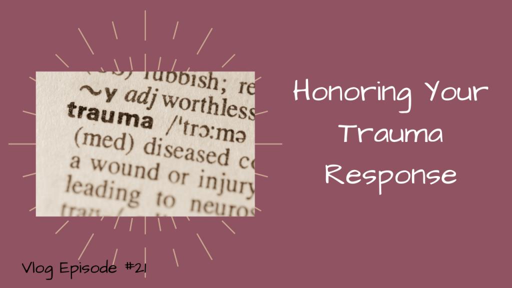 Honoring Your Trauma Response