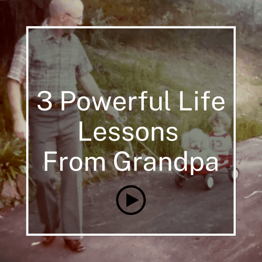 3 Powerful Life Lessons From Grandpa