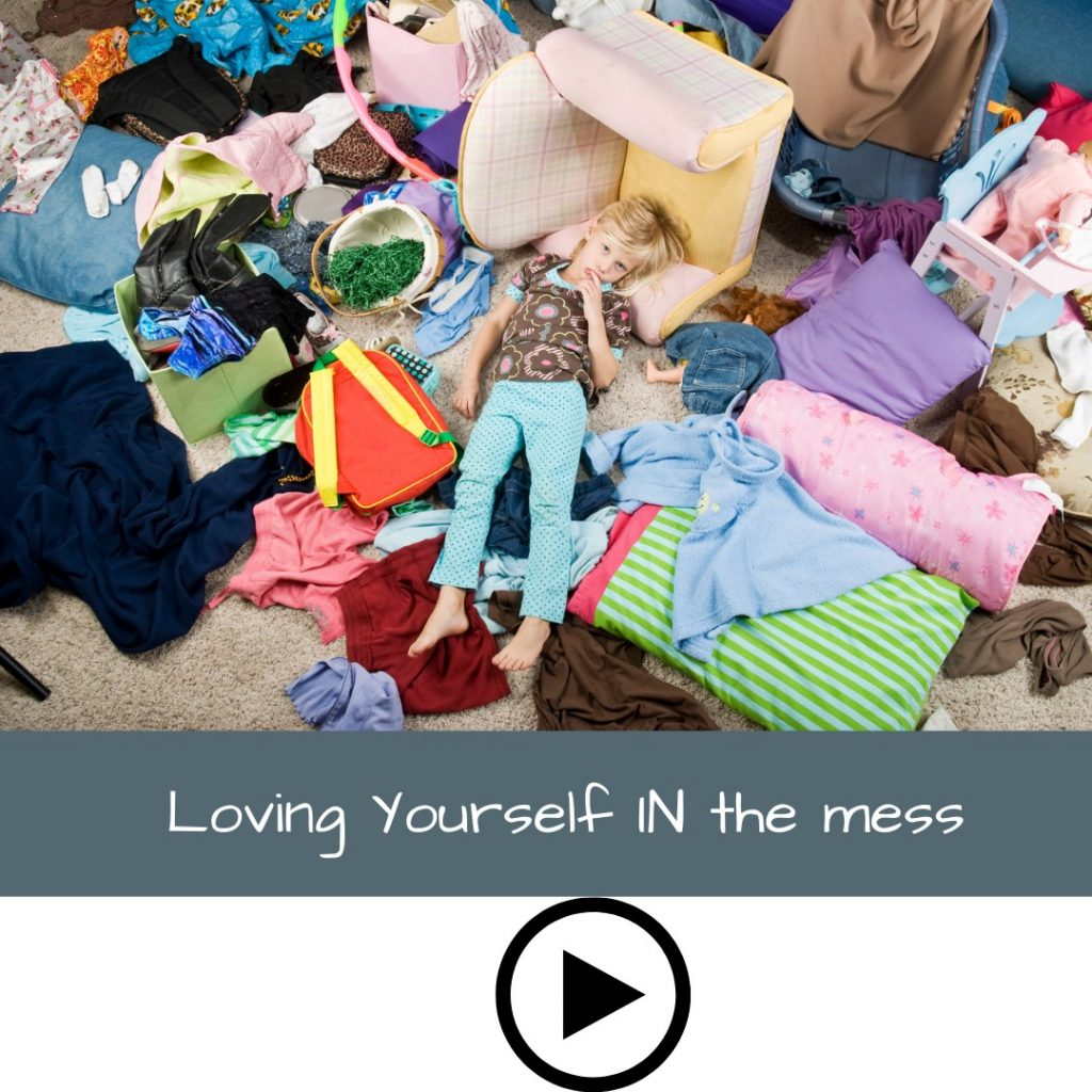 Loving Yourself IN the mess