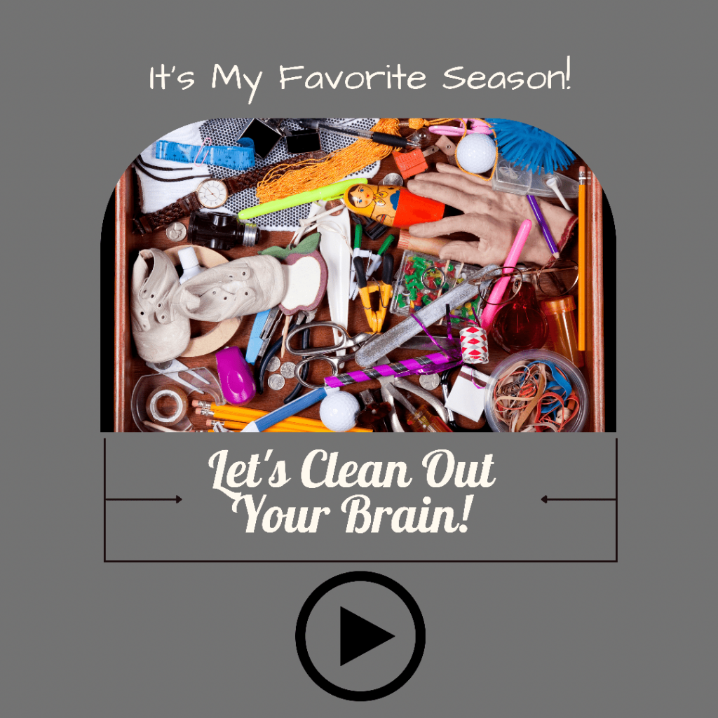 Clean out your brain